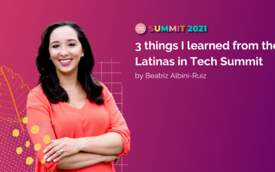 3 things I learned from the Latinas in Tech Summit 2021